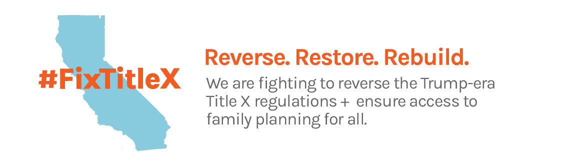 Reverse. Restore. Rebuild. We are fighting to reverse Trump-era Title X regulations and restore access.